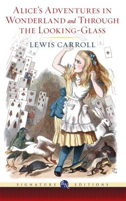 Alice's Adventures in Wonderland and Through the Looking-Glass (Barnes & Noble Signature Editions)