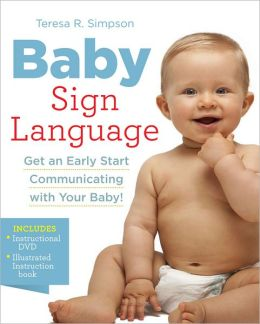Baby Sign Language: Get an Early Start Communicating with Your Baby!