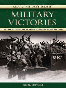 Atlas of History's Greatest Military Victories
