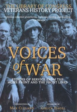 Voices of War: Stories of Service from the Home Front and the Front Lines The Library Of Congress, Max Cleland and Chuck Hagel