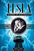 Book Cover Image. Title: Tesla:  The Wizard of Electricity, Author: David J Kent