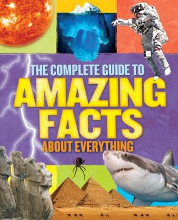 The Complete Guide to Amazing Facts About Everything