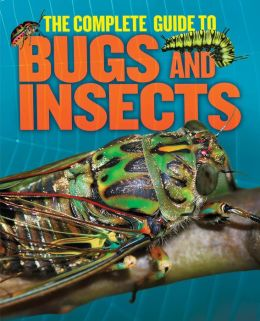 The Complete Guide to Bugs and Insects