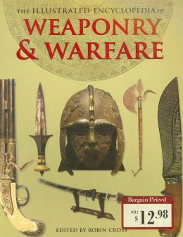 Illustrated Encyclopedia of Weaponry & Warfare