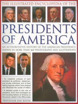 Illustrated Encyclopedia of the Presidents of America