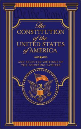 The Constitution of the United States of America and Selected Writings of the Founding Fathers: Selected Writings of the Founding Fathers
