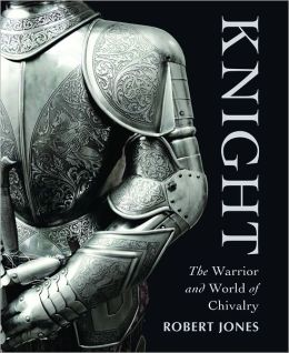 Knight: The Warrior & World of Chivalry