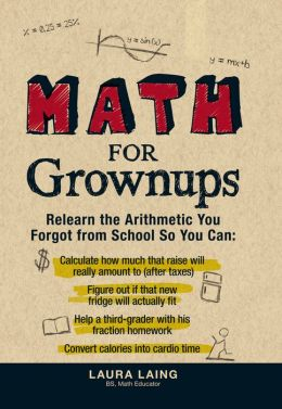 Math for Grownups: Relearn the Arithmetic You Forgot From School