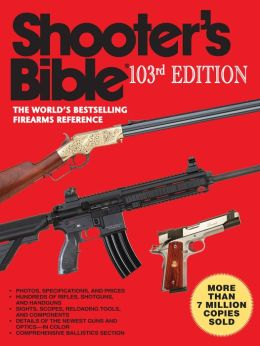 Shooter's Bible (103rd Edition): The World's Bestselling Firearms Reference