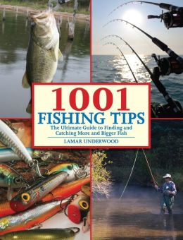1001 Fishing Tips: The Ultimate Guide to Finding and Catching More and Bigger Fish