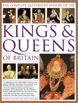 The Complete Illustrated History of the Kings & Queens of Britain