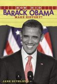 Book Cover Image. Title: How Did Barack Obama Make History?, Author: Jane A. Schott
