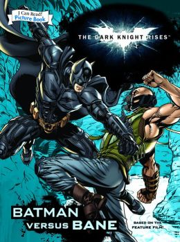 Dark Knight Rises: Batman versus Bane (An I Can Read Picture Book)