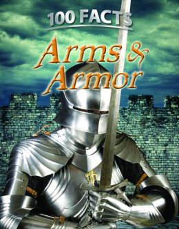 100 Facts: Arms & Armor