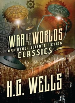 The War of the Worlds and Other Science Fiction Classics
