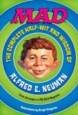 Book Cover Image. Title: MAD:  The Complete Half-Wit and Wisdom of Alfred E. Neuman, Author: MAD Magazine