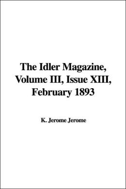 The Idler Magazine, Volume III , Issue Xiii, February 1893