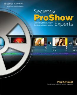 Secrets of Proshow Experts: The Official Guide to Creating Your Best Slide Shows with ProShow Gold and Producer: The Official Guide to Creating Your Best Slide Shows with ProShow Gold and Producer