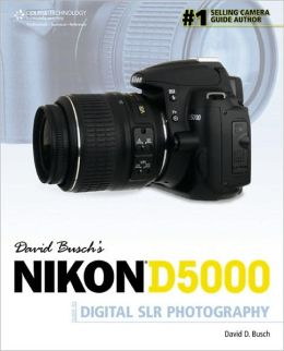 David Busch?s Nikon D5000 Guide to Digital SLR Photography