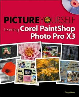 Picture Yourself Learning Corel PaintShop Photo Pro X3