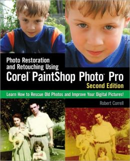 Photo Restoration and Retouching Using Corel PaintShop Photo Pro, Second Edition