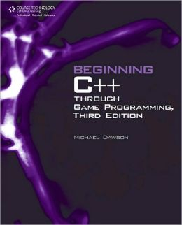 Beginning C++ Through Game Programming, Third Edition