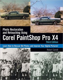 Photo Restoration and Retouching Using Corel PaintShop Pro X4, Third Edition