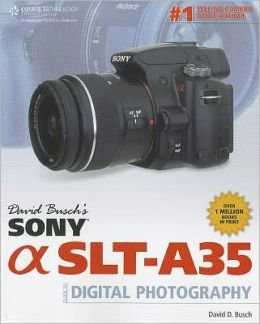 David Busch's Sony Alpha SLT-A35 Guide to Digital Photography