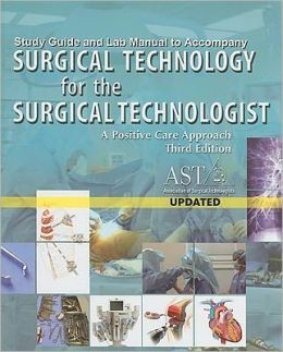 Study Guide with Lab Manual for AST's Surgical Technology for the Surgical Technologist: A Positive Care Approach, 3rd