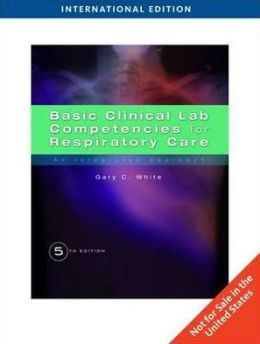 Basic Clinical Lab Competencies for Respiratory Care: An Integrated Approach. Gary White