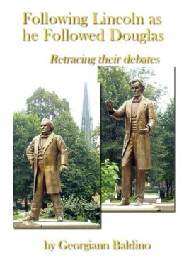 Following Lincoln as He Followed Douglas: Retracing Their Debates