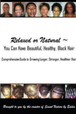 Relaxed Or Natural ~ You Can Have Beautiful, Black, Healthy, Hair