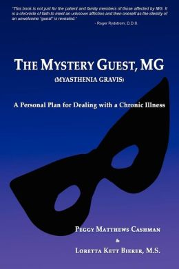 The Mystery Guest, MG (Myasthenia Gravis): A Personal Plan for Dealing with a Chronic Illness