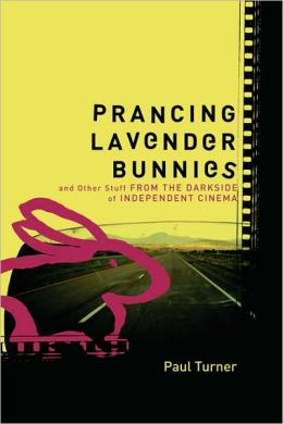 Prancing Lavender Bunnies and Other Stuff from the Darkside of Independent Cinema