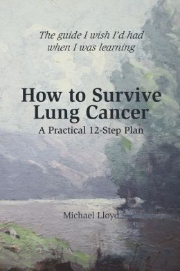 How to Survive Lung Cancer - A Practical 12-Step Plan