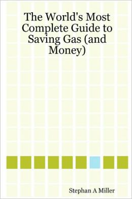 The World's Most Complete Guide to Saving Gas (and Money)