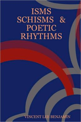 ISMS SCHISMS and POETIC RHYTHMS
