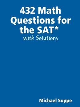 432 Math Questions For The Sat With Solutions
