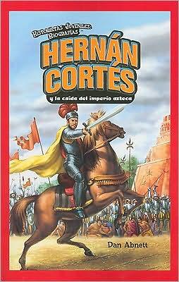 Hernan Cortes y la caida del imperio azteca (Hernan Cortes and the Fall of the Aztec Empire)