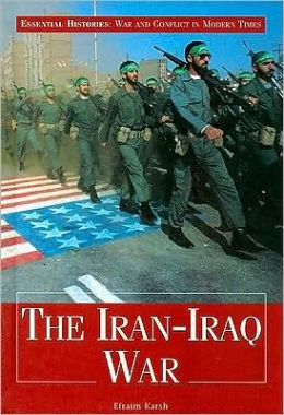 The Iran-Iraq War (Essential Histories: War and Conflict in Modern Times Series)