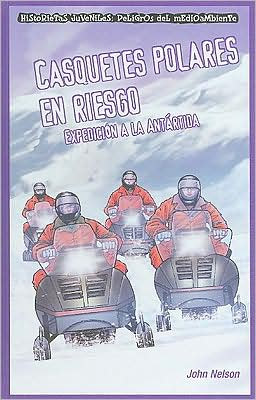 Casquetes polares en riesgo: Expedicion a la Antartida (Polar Ice Caps in Danger: Expedition to Antarctica)