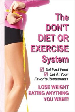 The Don'T Diet Or Exercise System