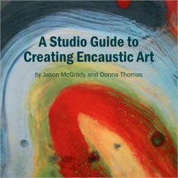 A Studio Guide To Creating Encaustic Art