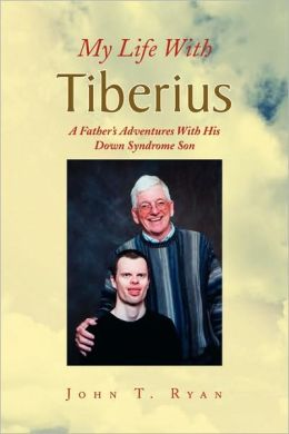 My Life with Tiberius: A Father's Adventures with His down Syndrome Son