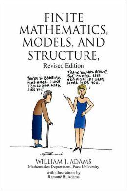Finite Mathematics, Models, And Structure