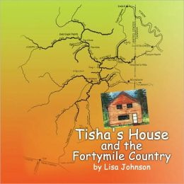 Tisha's House and the Fortymile Country