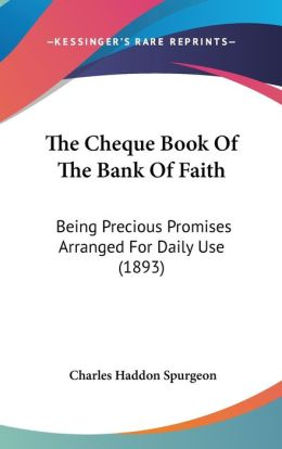 The Cheque Book of the Bank of Faith: Being Precious Promises Arranged for Daily Use (1893)