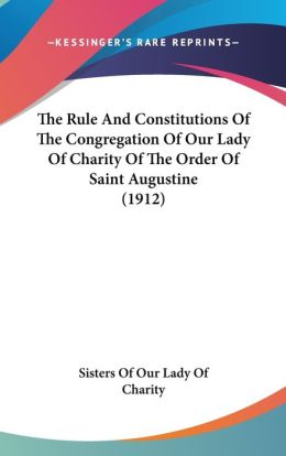 The Rule and Constitutions of the Congregation of Our Lady of Charity of the Order of Saint Augustine