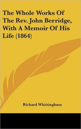 The Whole Works of the Rev John Berridge, with a Memoir of His Life