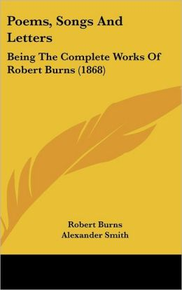Poems, Songs and Letters: Being the Complete Works of Robert Burns (1868)